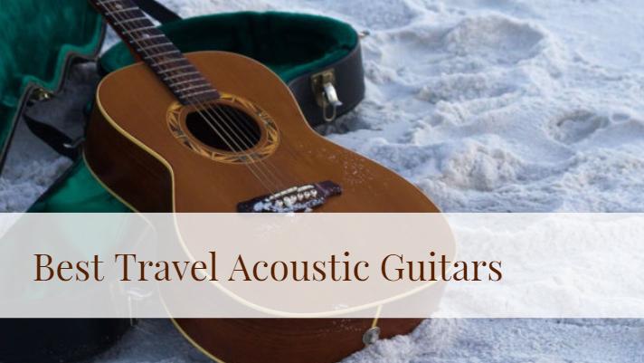 Top 7 Best Travel Acoustic Guitars